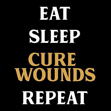 Eat Sleep Cure Wounds Repeat Tabletop RPG Addict by pixeptional