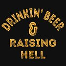 Drinkin Beer And Raising Hell  by Megan  La Bianca Designs (C)