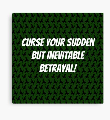 Curse Your Sudden But Inevitable Betrayal! Canvas Print