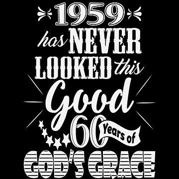 Sixty Years of God's Grace 1959 Birthday by identiti