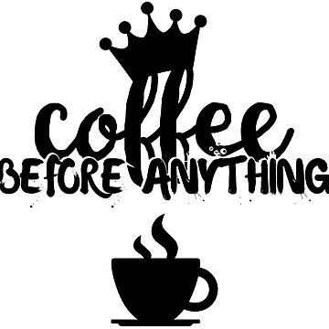 Coffee before anything by Melcu
