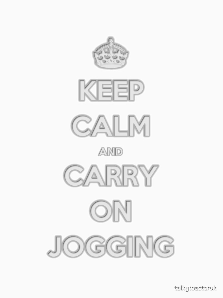 Keep Calm and Carry On Jogging by talkytoasteruk