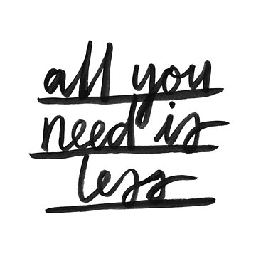 All You Need Is Less by meandthemoon