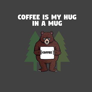 Coffee is my Hug in a Mug by mymainmandeebo