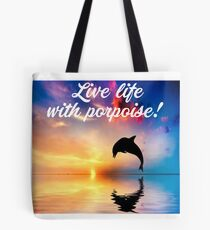 Funny Dolphin - Live Life With Porpoise - Dolphin Shirt - Porpoise Shirt Tote Bag