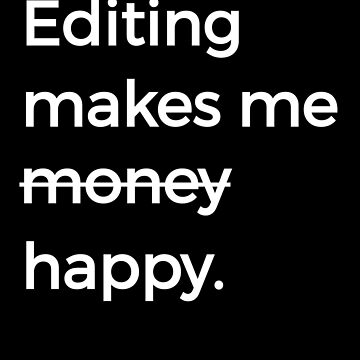 Editing Writing Proofreading Books Editor Author Editing Makes Me Money Happy Funny Editor by zot717