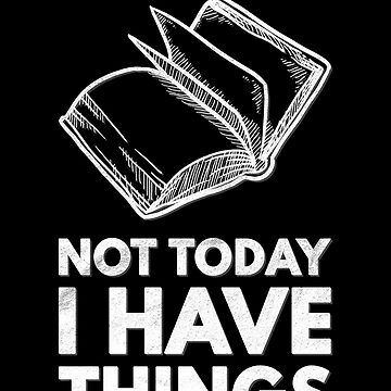 Reading Classic Literature Book Lover Authors Not Today I Have Things Book Lover by zot717