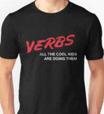 VERBS. All The Cool Kids Are Doing Them.  Unisex T-Shirt