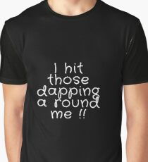 I hit those dapping a round me funny qoutes  Graphic T-Shirt