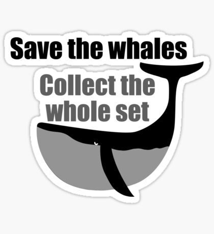 Save the whales Collect the whole set Sticker