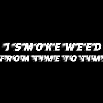 I SMOKE WEED FROM TIME TO TIME by Machvilest