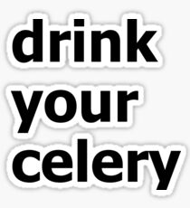 Drink your celery Sticker