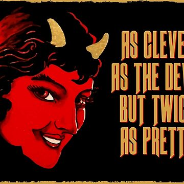 As clever as the devil but twice as pretty  by monsterplanet