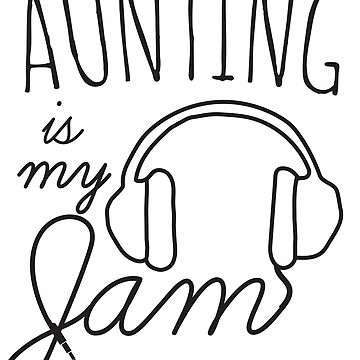 Aunting Is My Jam by familyman
