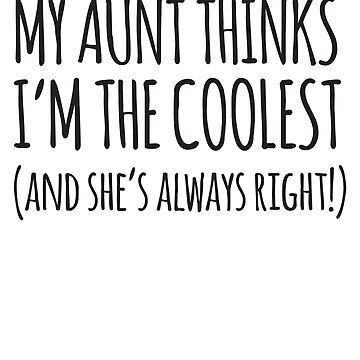 My Aunt Thinks I'm The Coolest... by familyman