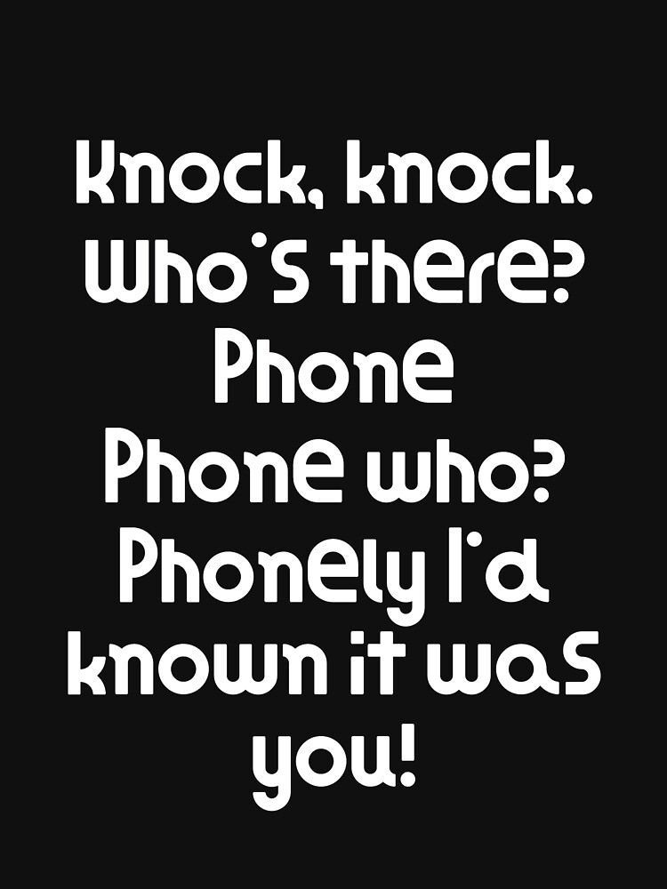 Funny Knock Knock Joke Knock, knock. Who's there? Phone Phone who? Phonely I'd known it was you! by DogBoo