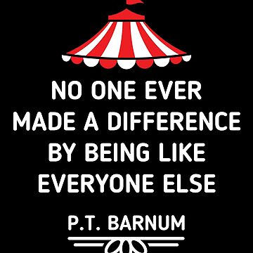 PT Barnum Quotes No One Ever Made a Difference by Being Like Everyone Else by EKGifts