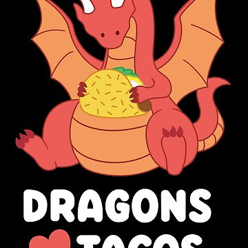 Dragons Love Tacos by EKGifts