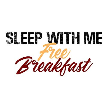 Sleep With Me Free Breakfast by seanicasia