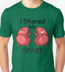 Cute I Shared My Spare Art For Kidney Donors Or Givers Unisex T-Shirt