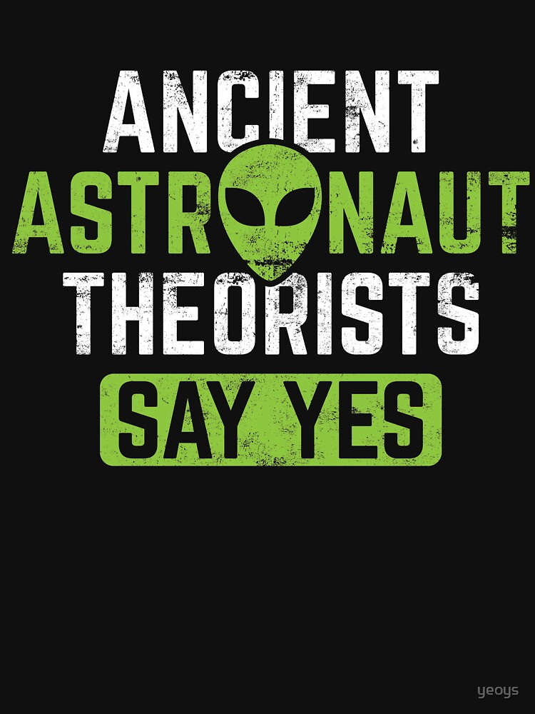 Ancient Astronaut Theorists Say Yes - Ancient Alien Theory Gift von yeoys