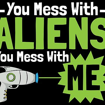You Mess With Aliens You Mess With Me - Ancient Alien Theory Gift by yeoys