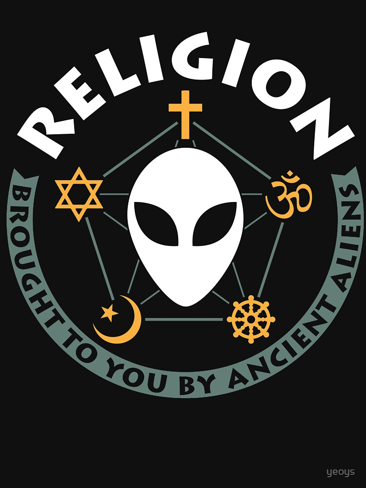 Religion Brought To You By Ancient Aliens - Ancient Alien Theory Gift by yeoys