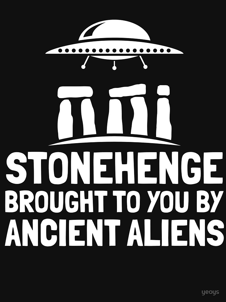 Stonehenge Brought To You By Ancient Aliens - Ancient Alien Theory Gift by yeoys