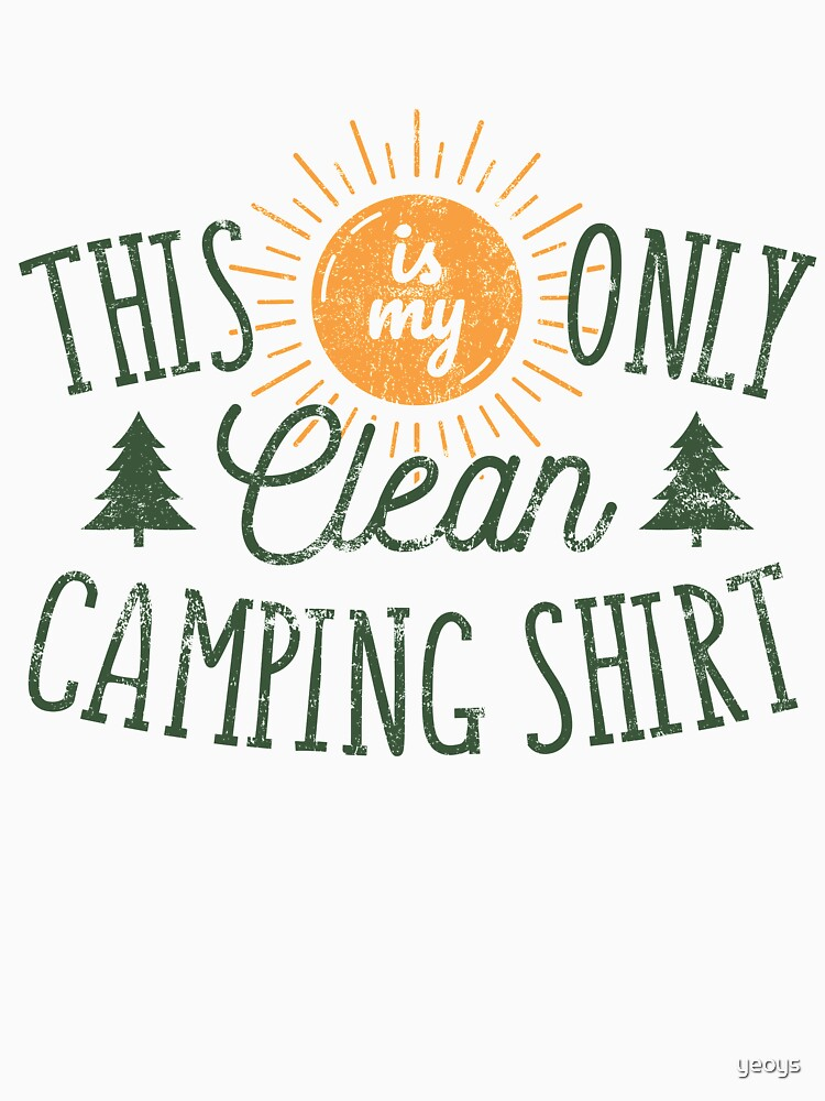 This Is My Only Clean Camping Shirt - Funny Camping Quote Gift by yeoys