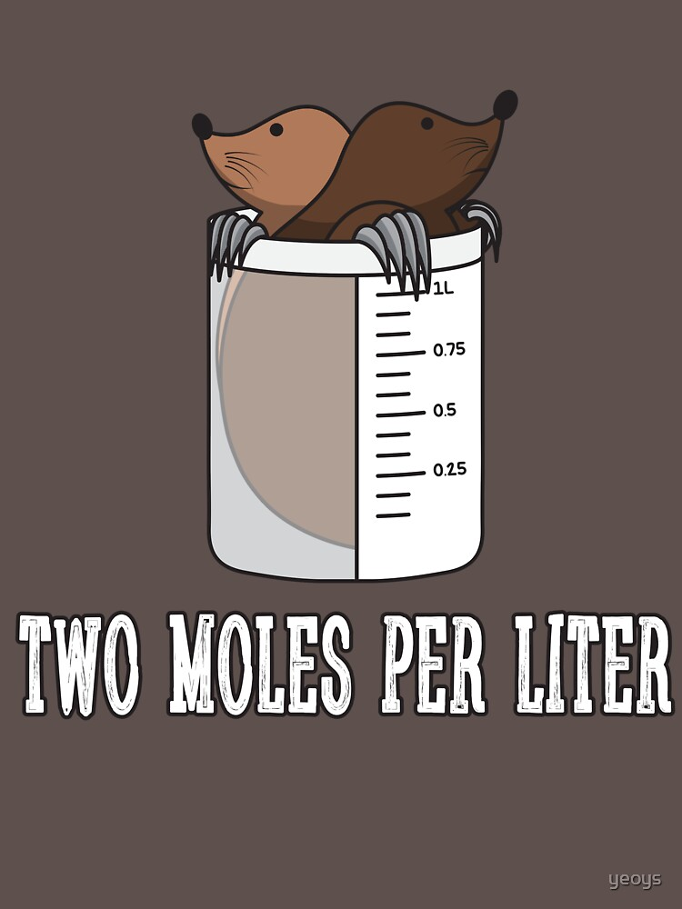 Two Moles Per Liter - Chemistry Quotes Gift by yeoys