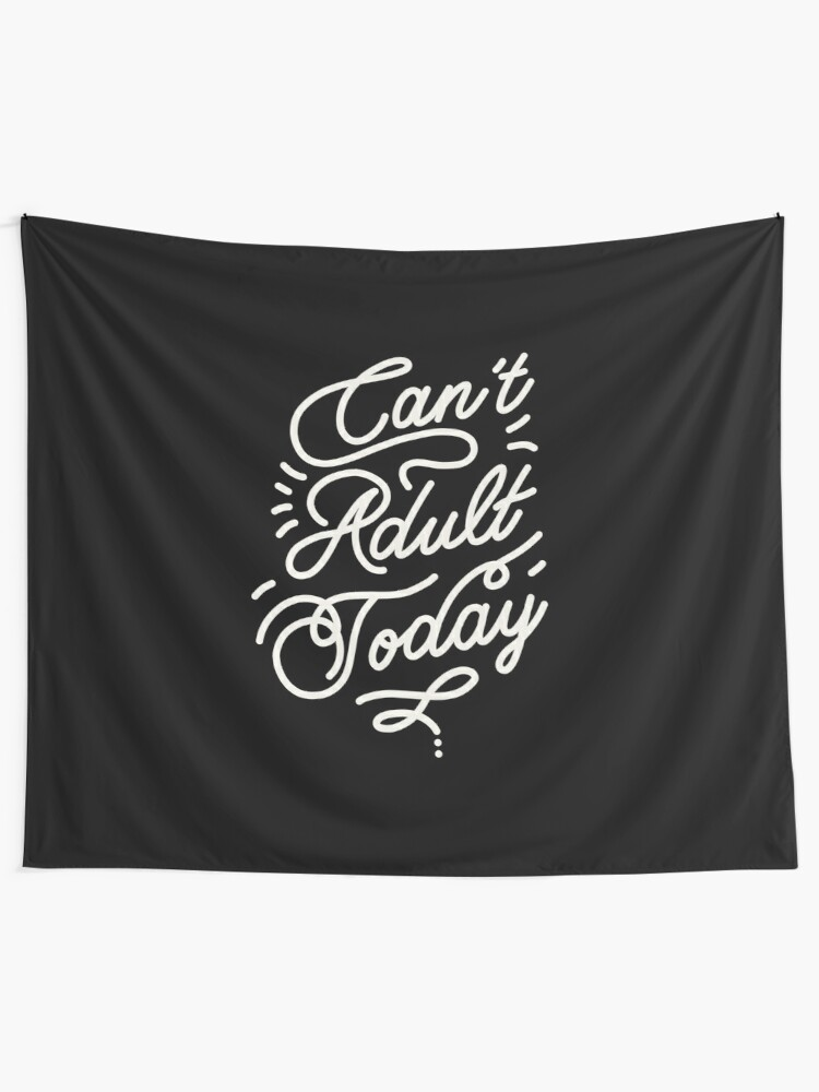 Alternate view of Can't adult today by Elebea Tapestry
