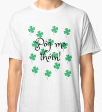 Pog mo thoin Classic T-Shirt