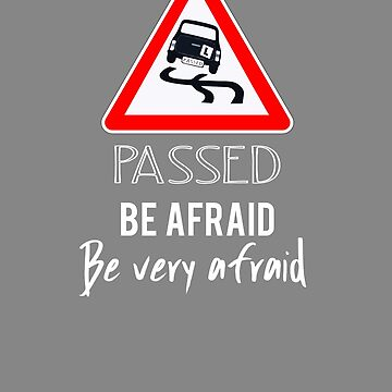 Top Fun Passed Driving Test Be Afraid Gift Design by LGamble12345