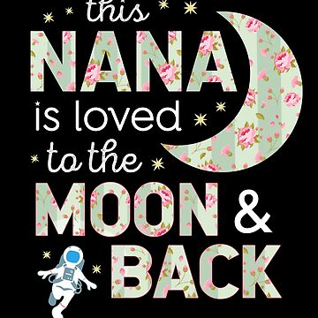 This Nana Is Loved To The Moon And Back Cute Floral Gift by JapaneseInkArt