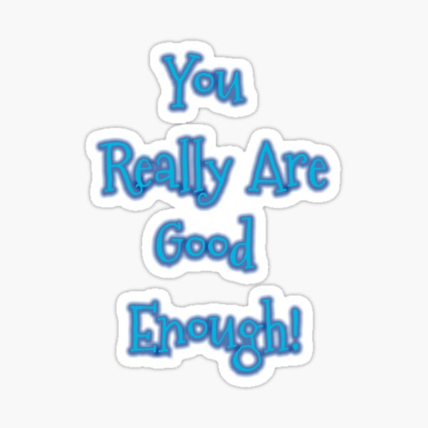 You Really Are Good Enough Sticker