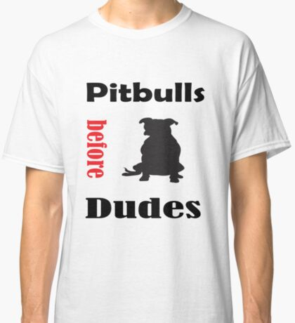 Pitbulls Before Dudes: Funny T-Shirt For Dog Lovers Classic T-Shirt