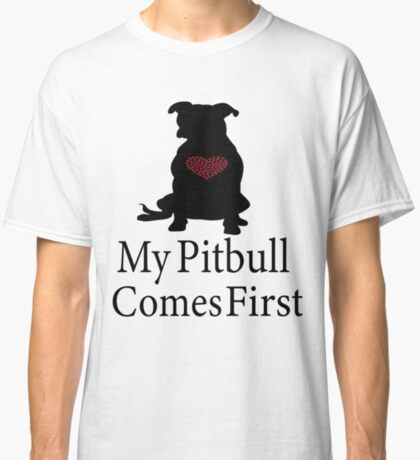 My Pitbull Comes First: Cute T-Shirt For Dog Lovers Classic T-Shirt