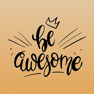 Be Awesome!  by Keyur44