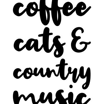 Coffee Cats And Country Music by kamrankhan