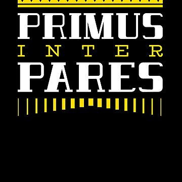 Primus inter Pares - best among equals - Philosophy Gift by The-Nerd-Shirt