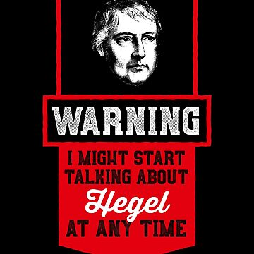 Warning i might start talking about Hegel  - Philosophy Gift by The-Nerd-Shirt