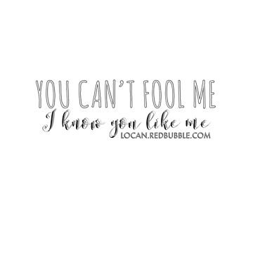 you can't fool me i know you like me by Locan