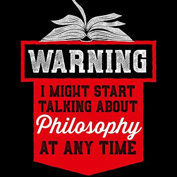 Warning i might start talking about philosophy  - Philosophy Gift by The-Nerd-Shirt