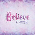 Believe in Yourself by BethsdaleArt