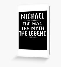 MICHAEL The Man The Myth The Legend T-Shirt First Name Tee Greeting Card