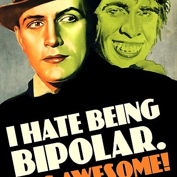 I hate being Bipolar. It's Awesome! by monsterplanet