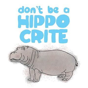 Funny Pun Don't be a Hippocrite by HollyPrice