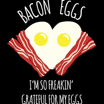 Bacon Eggs Thank You for My Eggs by TheTeeSupplyCo