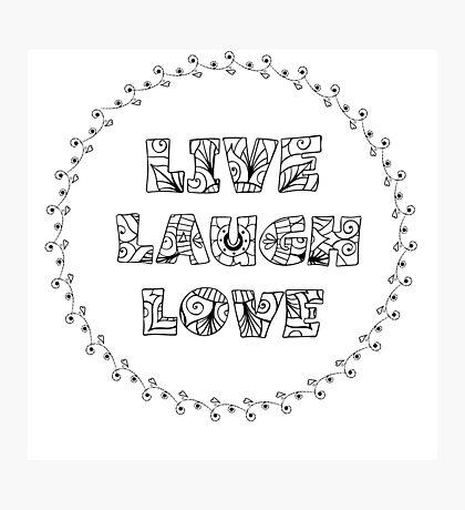 Just Add Colour - Live Laugh Love Photographic Print