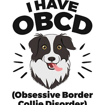 Border Collie Cute Design - I Have Obsessive Border Collie Disorder by EstelleStar